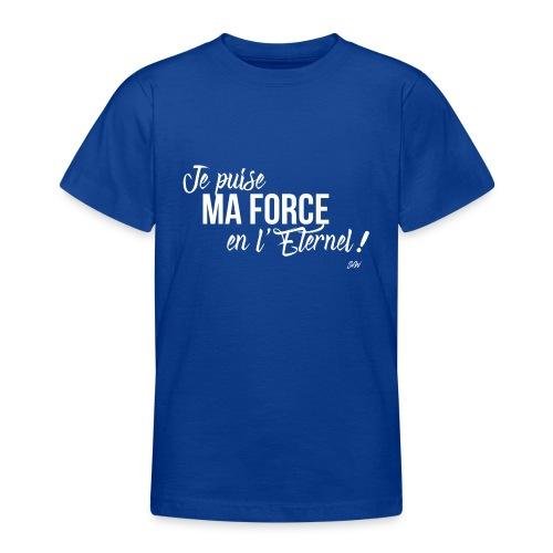Je puise ma force en l'Eternel - T-shirt Ado