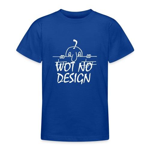 WOT NO DESIGN - Teenage T-Shirt