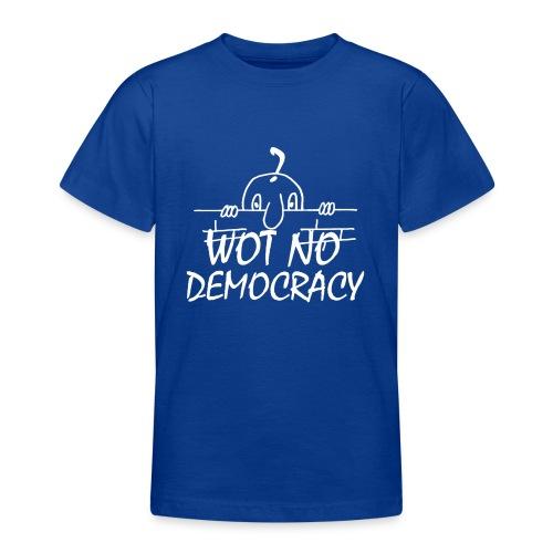 WOT NO DEMOCRACY - Teenage T-Shirt
