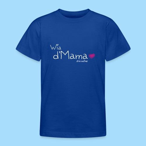 Wia d'Mama - Teenager T-Shirt