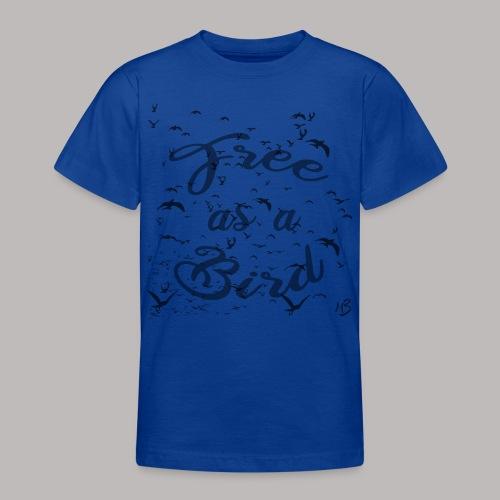 free as a bird | free as a bird - Teenage T-Shirt