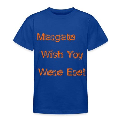 Margate wish you were ere! - Teenage T-Shirt