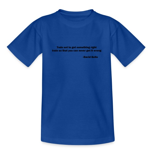 Train not to get something right train to... - Teenager-T-shirt