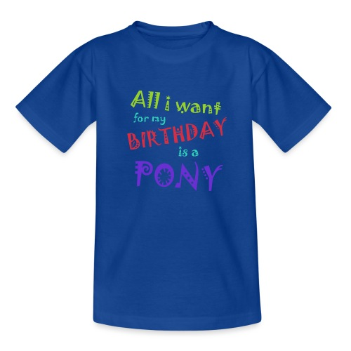 All I want for my birthday is a pony - Teenager T-shirt