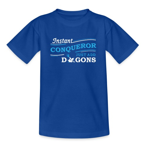 Instant Conqueror, Just Add Dragons - Teenage T-Shirt