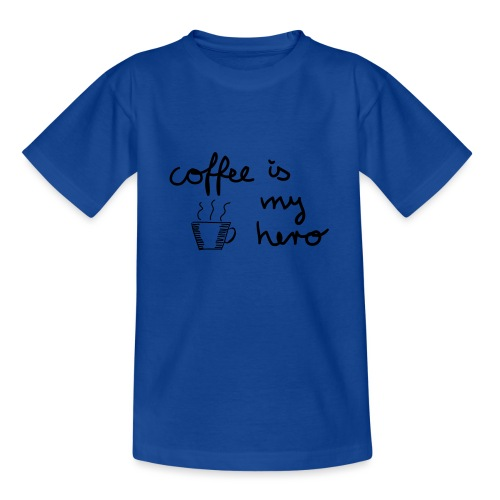 Coffee Is My Hero - Teenager T-Shirt