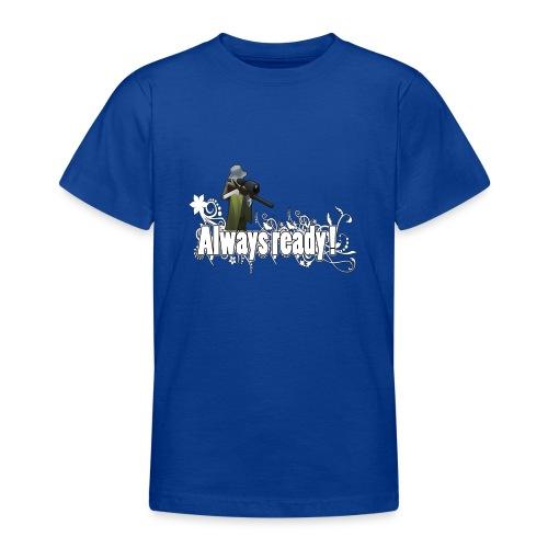 Always ready my friends ! - Teenage T-Shirt