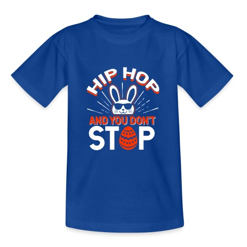 Hip Hop and You Don t Stop - Ostern - Teenager T-Shirt