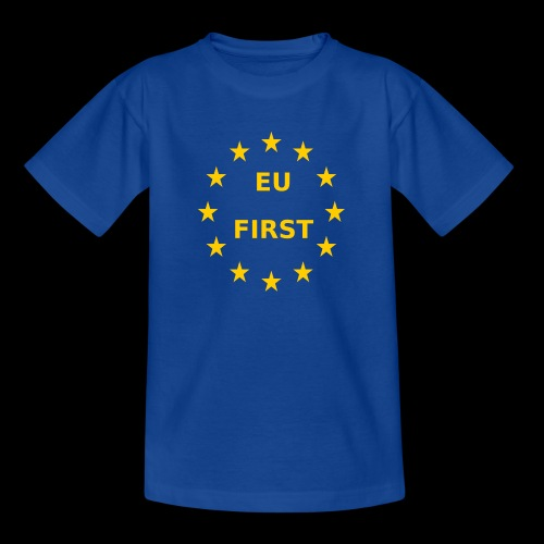 EU First Europe First - Teenager T-Shirt