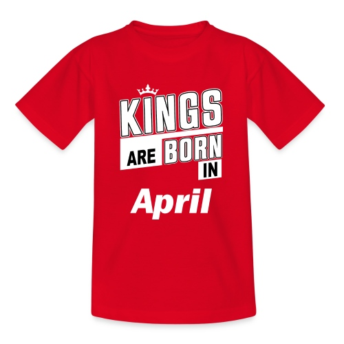 KINGS ARE BORN IN APRIL - Teenager T-Shirt