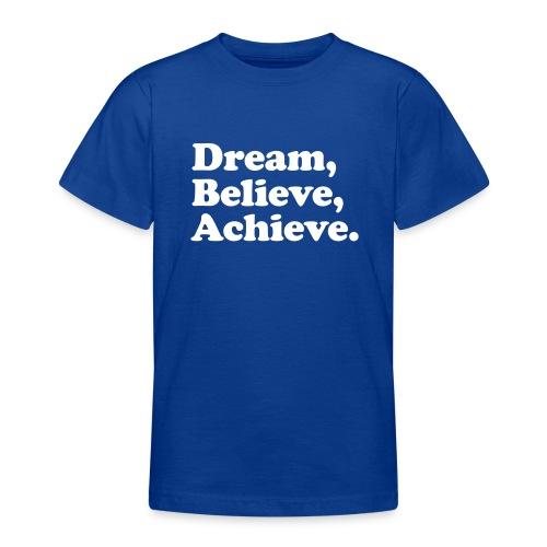 dream believe achieve - Nuorten t-paita