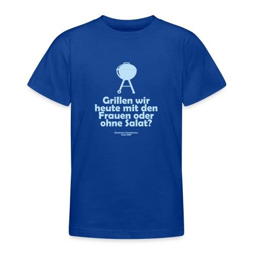 Grillen wir heute mit den Frauen oder ohne Salat - Teenager T-Shirt
