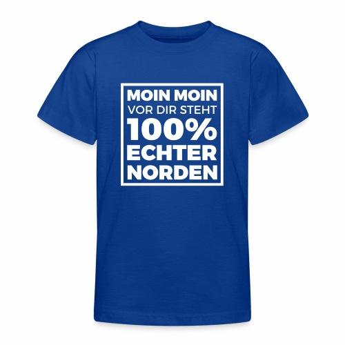 Moin Moin - vor dir steht 100% echter Norden - Teenager T-Shirt