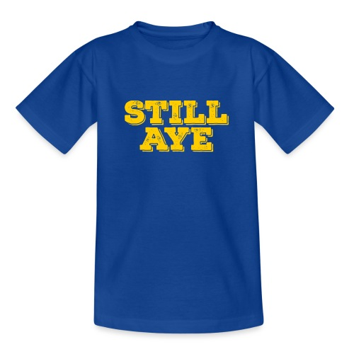 Still Aye - Teenage T-Shirt