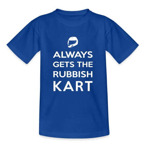 I Always Get the Rubbish Kart - Teenage T-Shirt