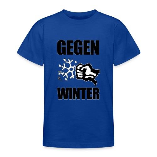 Gegen Winter - Teenager T-Shirt