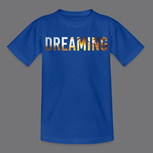 DREAMING Tee Shirts - Teenage T-Shirt
