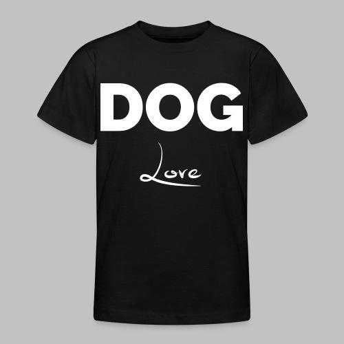 DOG LOVE - Geschenkidee für Hundebesitzer - Teenager T-Shirt