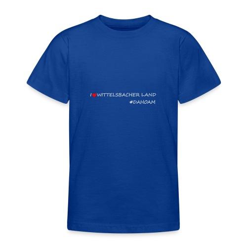 I ❤️ WITTELSBACHER LAND #DAHOAM - Teenager T-Shirt