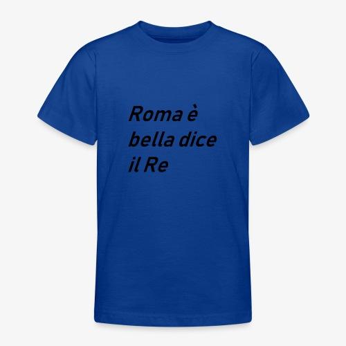 ROMA è bella dice il RE - Maglietta per ragazzi