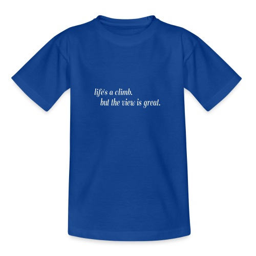 Life's a climb but the view is great - Camiseta adolescente
