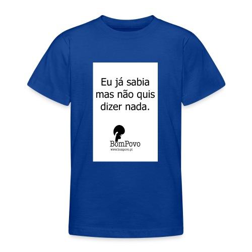 eujasabiamasnaoquisdizernada - Teenage T-Shirt