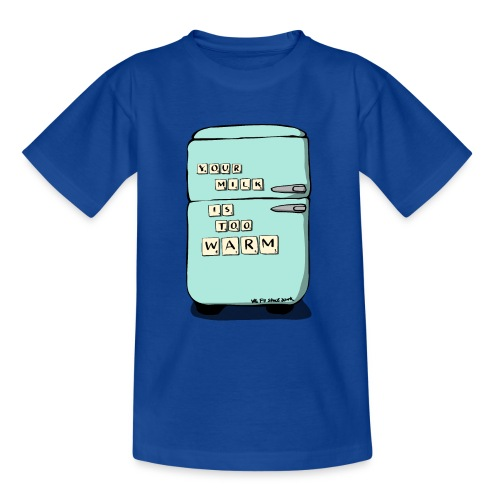Your Milk Is Too Warm - Teenage T-Shirt