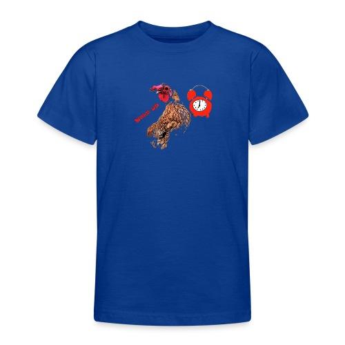 Wake up, the cock crows - Teenage T-Shirt