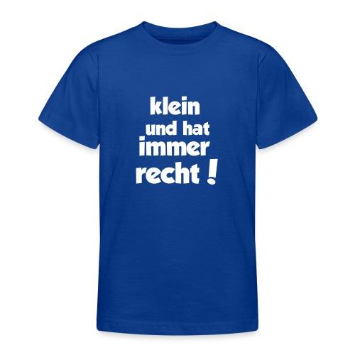 Klein und hat immer recht! - Teenager T-Shirt