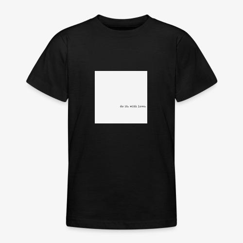 do it with love - Teenage T-Shirt