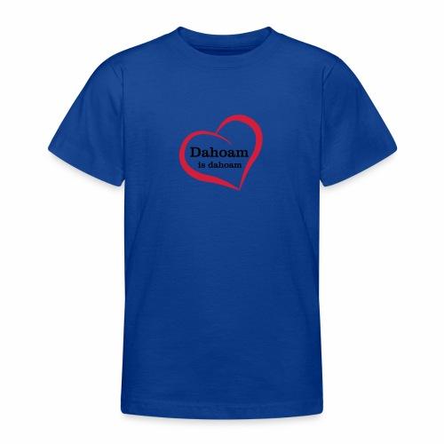 Dahoam is dahoam - Teenager T-Shirt