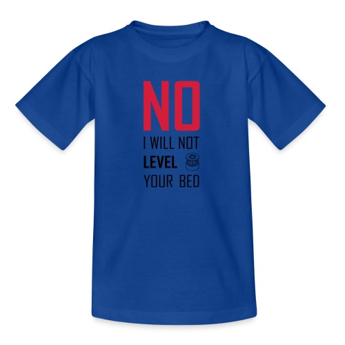 No I will not level your bed (vertical) - Teenage T-Shirt