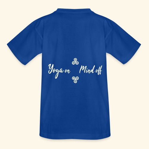 Yoga on Mind off - Teenager T-Shirt