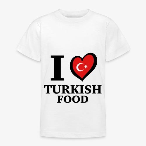 i love turkish food - Turkey Türkei Türkiye SHIRT - Teenager T-Shirt
