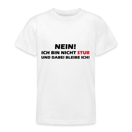 Nein! Ich bin nicht Stur und dabei bleibe ich - Teenager T-Shirt