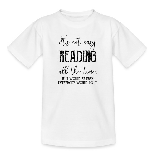 0152 It's not always easy to read. - Teenage T-Shirt