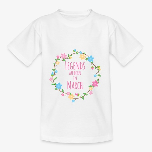 Legends are born in March - Teenage T-shirt