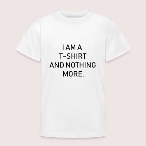 Ich bin ein T-Shirt und weiter nichts - Teenager T-Shirt