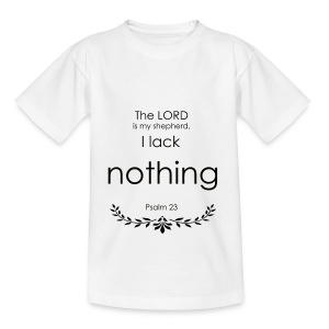 the lord is my shepherd, I lack nothing t-shirt - Teenage T-shirt
