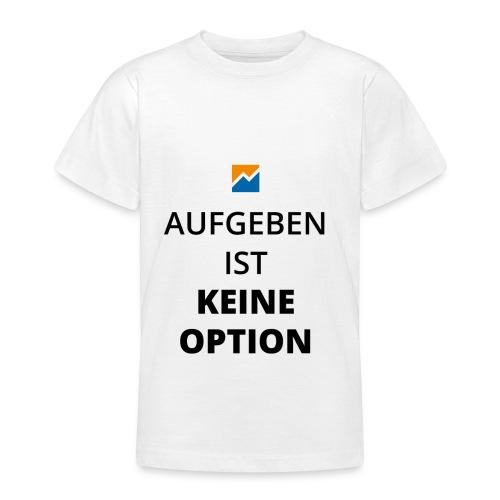Aufgeben ist keine Option - Teenager T-Shirt