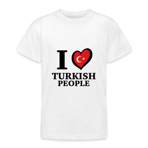 I love turkish people - Turkey Türkei Türkiye - Teenager T-Shirt