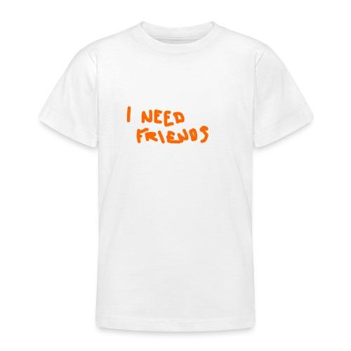 I_NEED_FRIENDS - Teenage T-Shirt