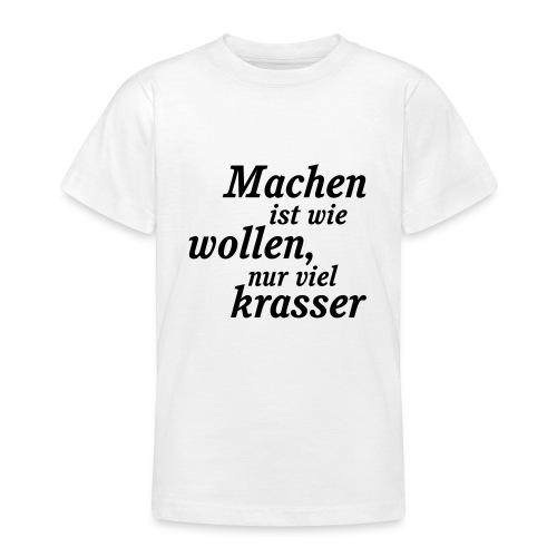 Machen_und_wollen - Teenager T-Shirt