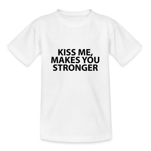 kiss me makes you stronger - Camiseta adolescente