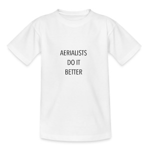 Aerialists do it better - Camiseta adolescente