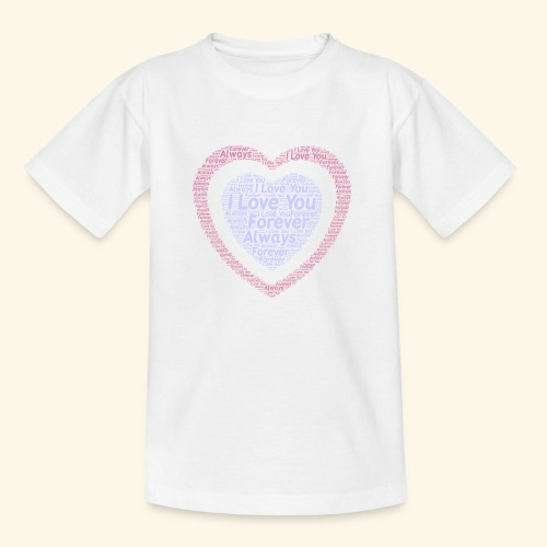 I Love You Forever Always - Teenage T-shirt