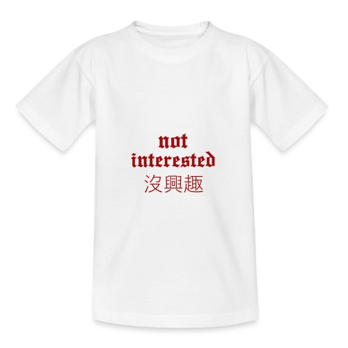 Not Interested x Traditional Chinese Meaning - Teenage T-Shirt