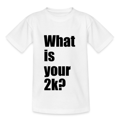 What is your 2k? - Teenager T-Shirt
