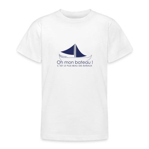 Oh mon bateau ! C'est le plus beau des bateaux - T-shirt Ado