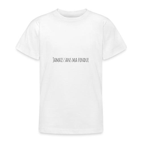 T-Shirt Jamais sans ma fondue - T-shirt Ado